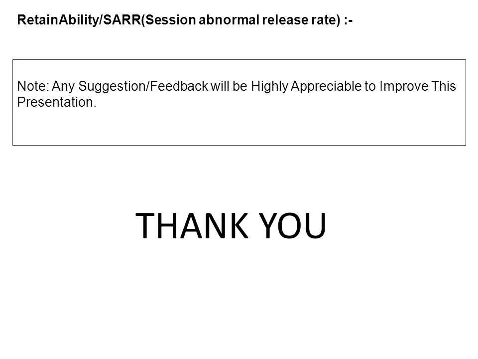 THANK YOU RetainAbility/SARR(Session abnormal release rate) :-