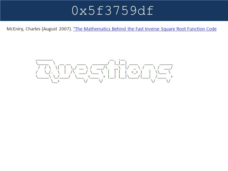 0x5f3759df McEniry, Charles (August 2007). The Mathematics Behind the Fast Inverse Square Root Function Code.