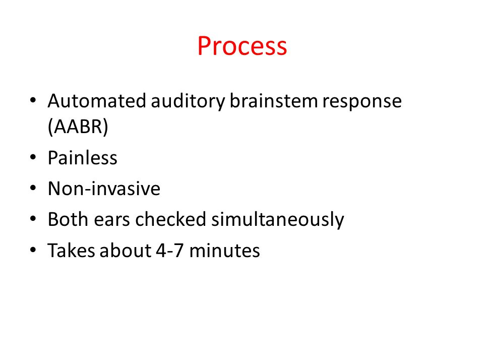 Process Automated auditory brainstem response (AABR) Painless