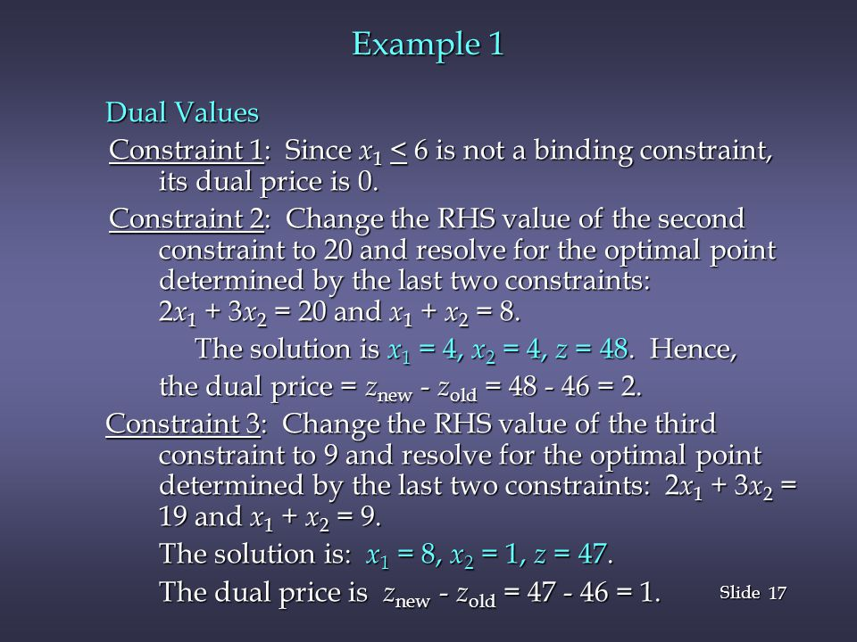 Example 1 Dual Values. Constraint 1: Since x1 < 6 is not a binding constraint, its dual price is 0.