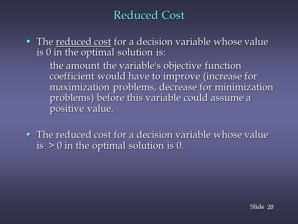 Reduced Cost The reduced cost for a decision variable whose value is 0 in the optimal solution is: