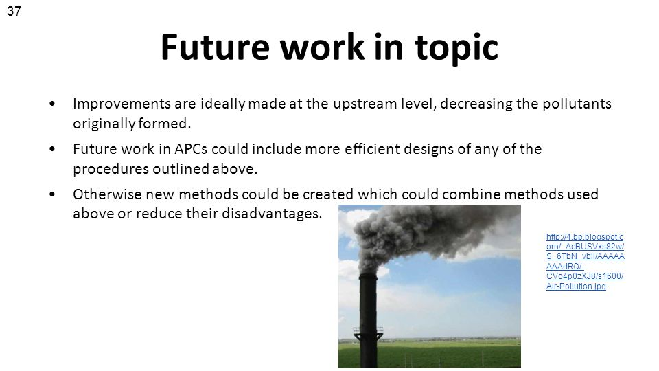 37 Future work in topic. Improvements are ideally made at the upstream level, decreasing the pollutants originally formed.