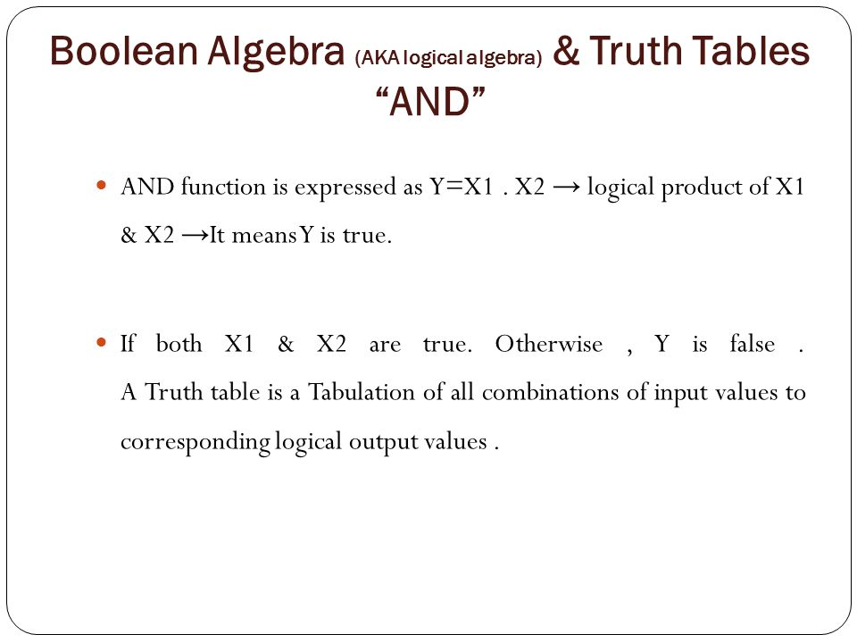 Boolean Algebra (AKA logical algebra) & Truth Tables AND