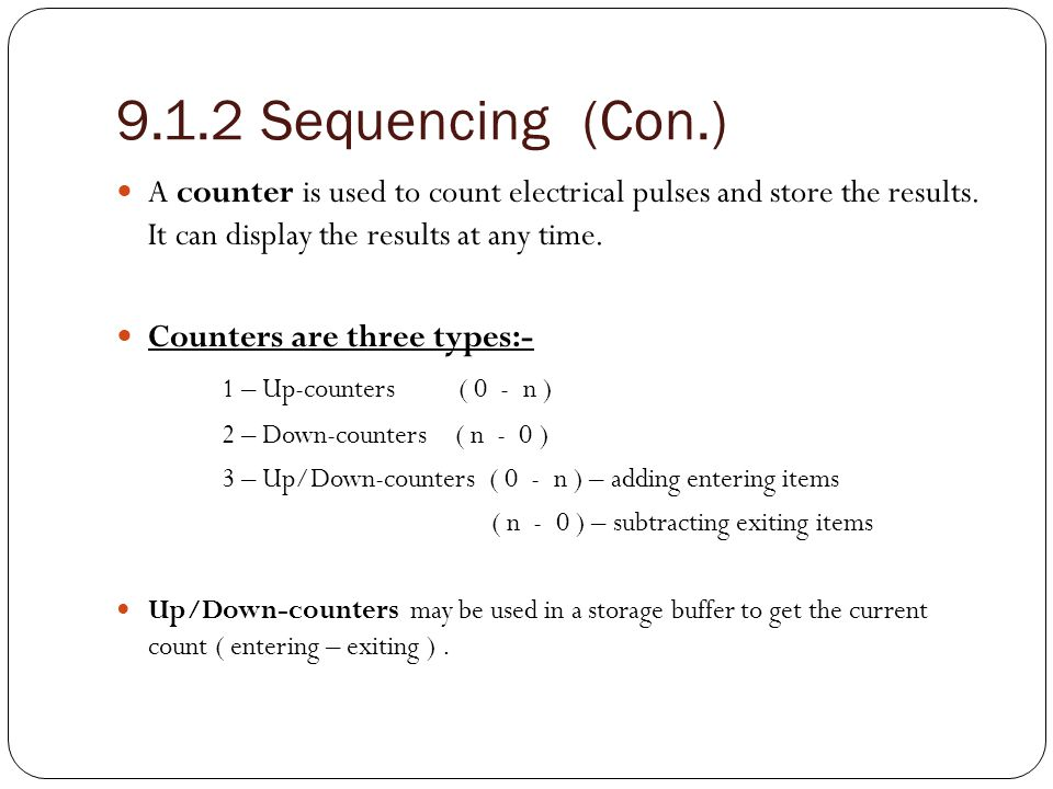 9.1.2 Sequencing (Con.) A counter is used to count electrical pulses and store the results. It can display the results at any time.