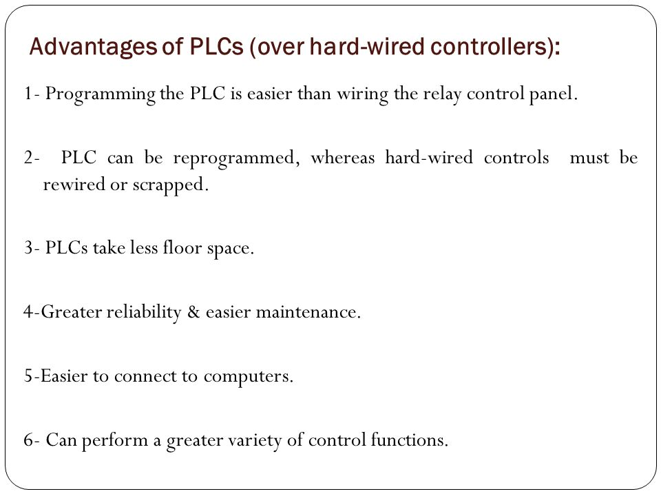 Advantages of PLCs (over hard-wired controllers):