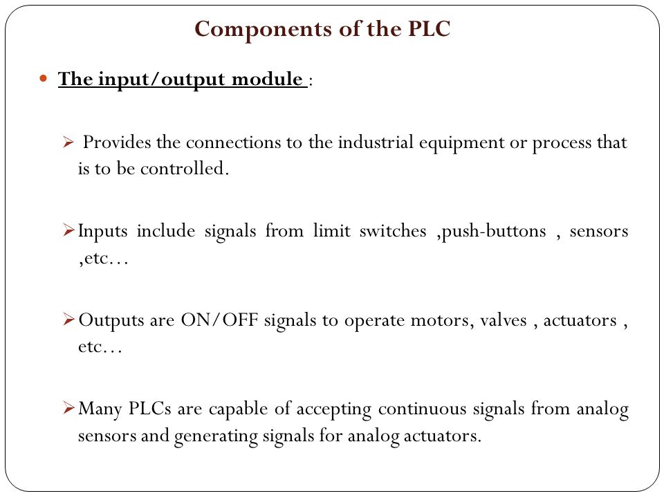 Components of the PLC The input/output module :