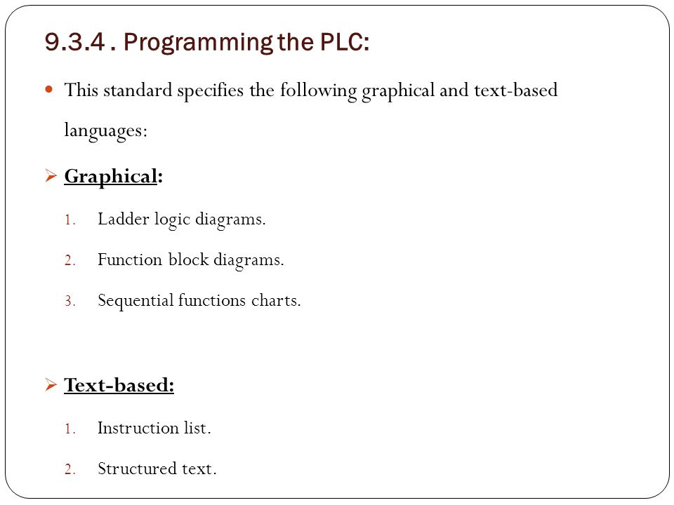 9.3.4 . Programming the PLC: This standard specifies the following graphical and text-based languages: