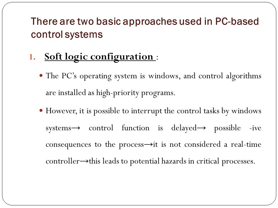 There are two basic approaches used in PC-based control systems