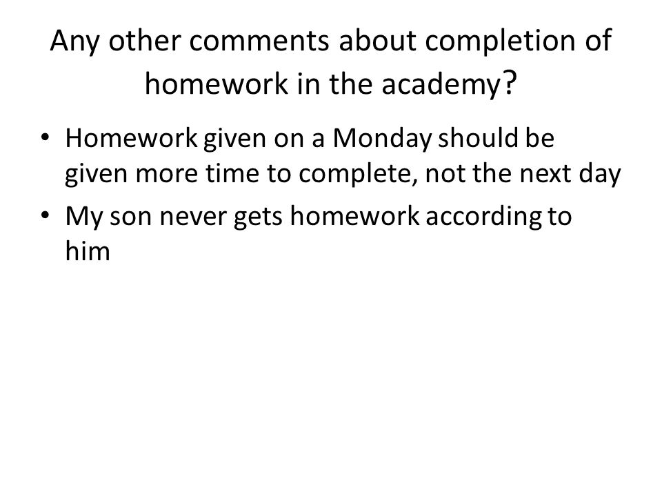Any other comments about completion of homework in the academy