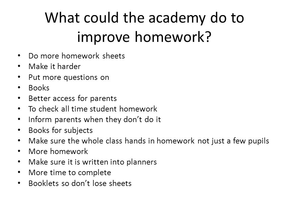 What could the academy do to improve homework