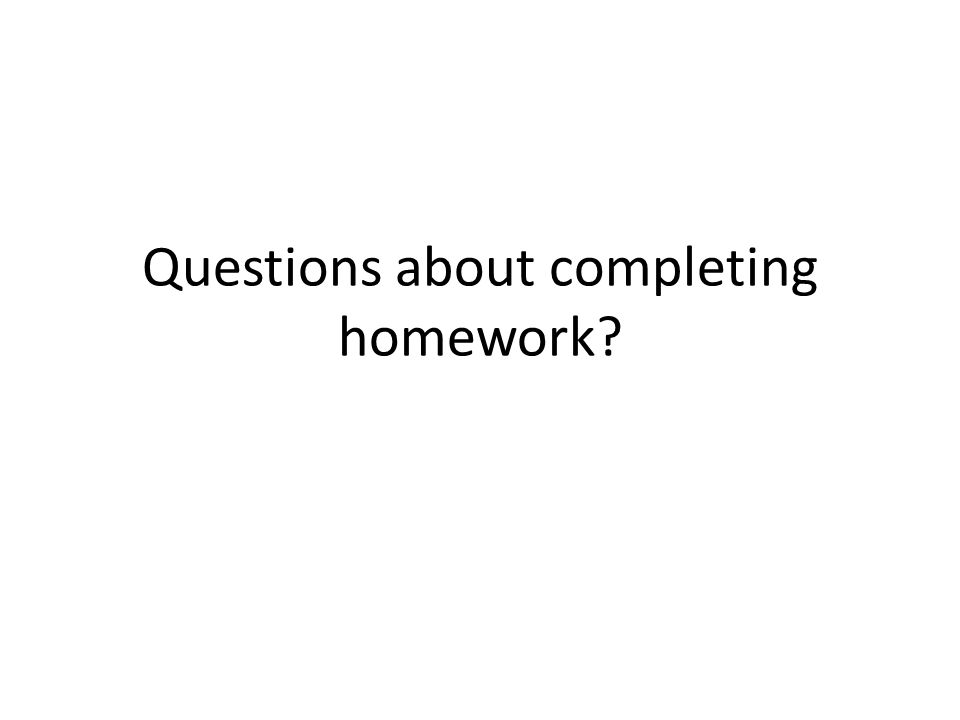 Questions about completing homework