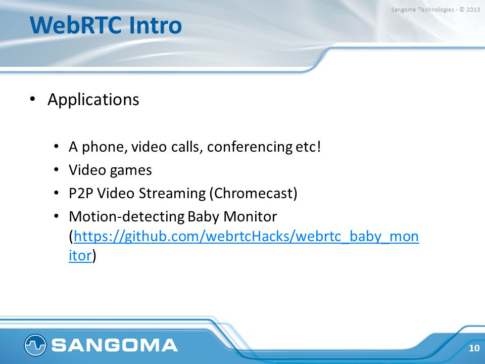 WebRTC Intro Applications A phone, video calls, conferencing etc!