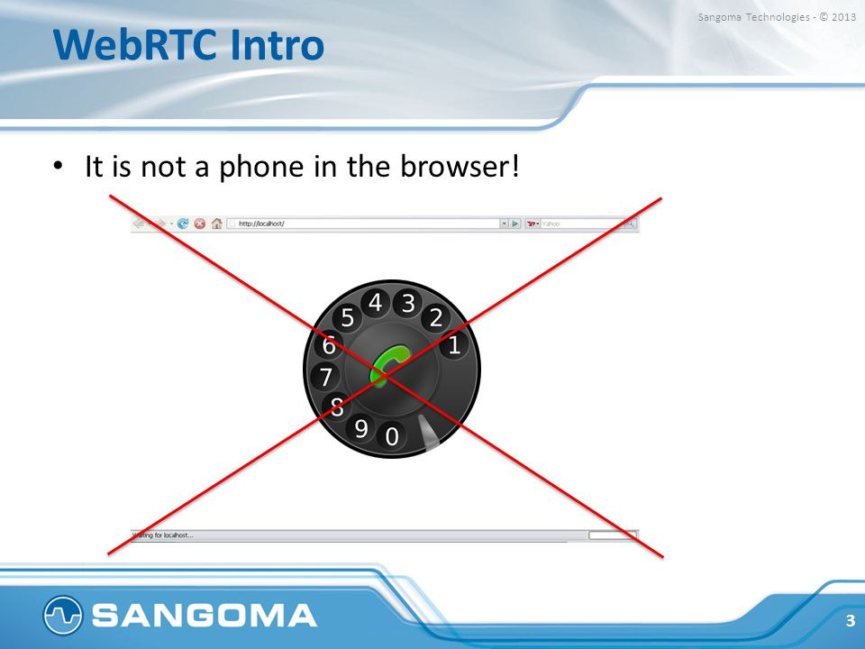 WebRTC Intro It is not a phone in the browser!