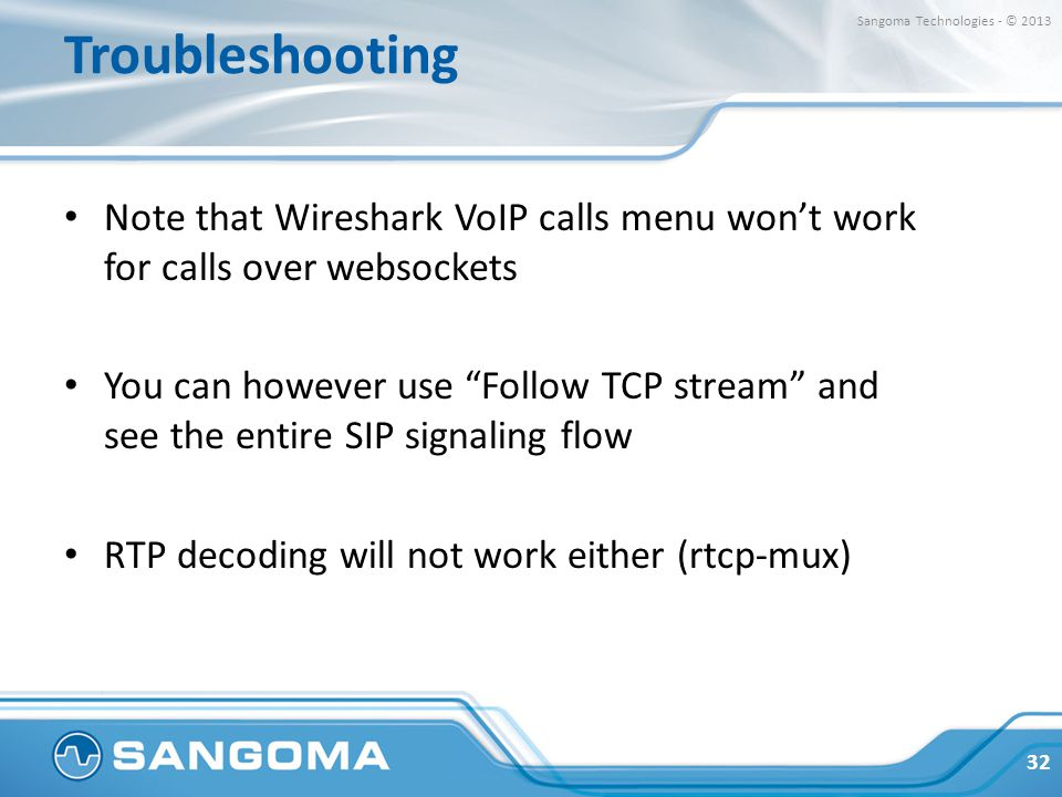 Troubleshooting Sangoma Technologies - © 2013. Note that Wireshark VoIP calls menu won't work for calls over websockets.