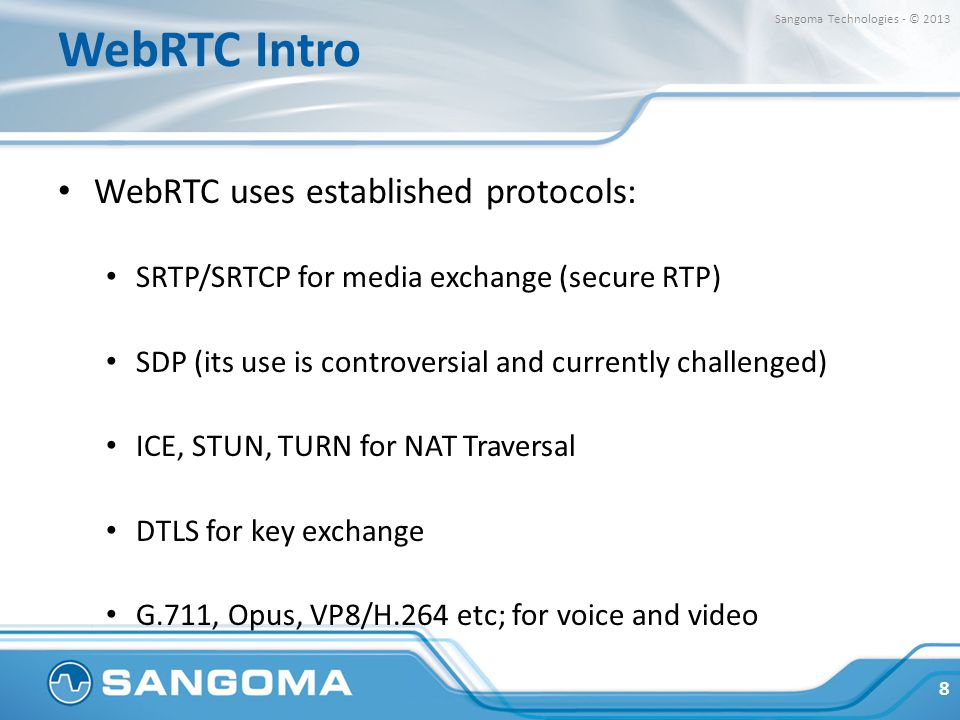 WebRTC Intro WebRTC uses established protocols: