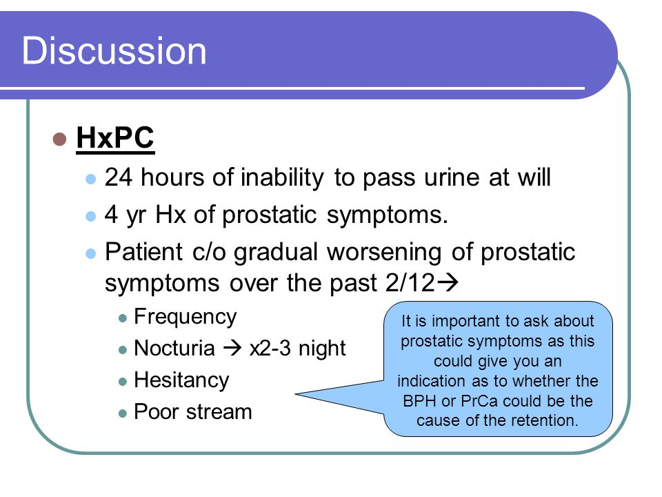 Discussion HxPC 24 hours of inability to pass urine at will