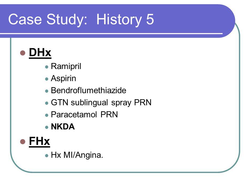 Case Study: History 5 DHx FHx Ramipril Aspirin Bendroflumethiazide