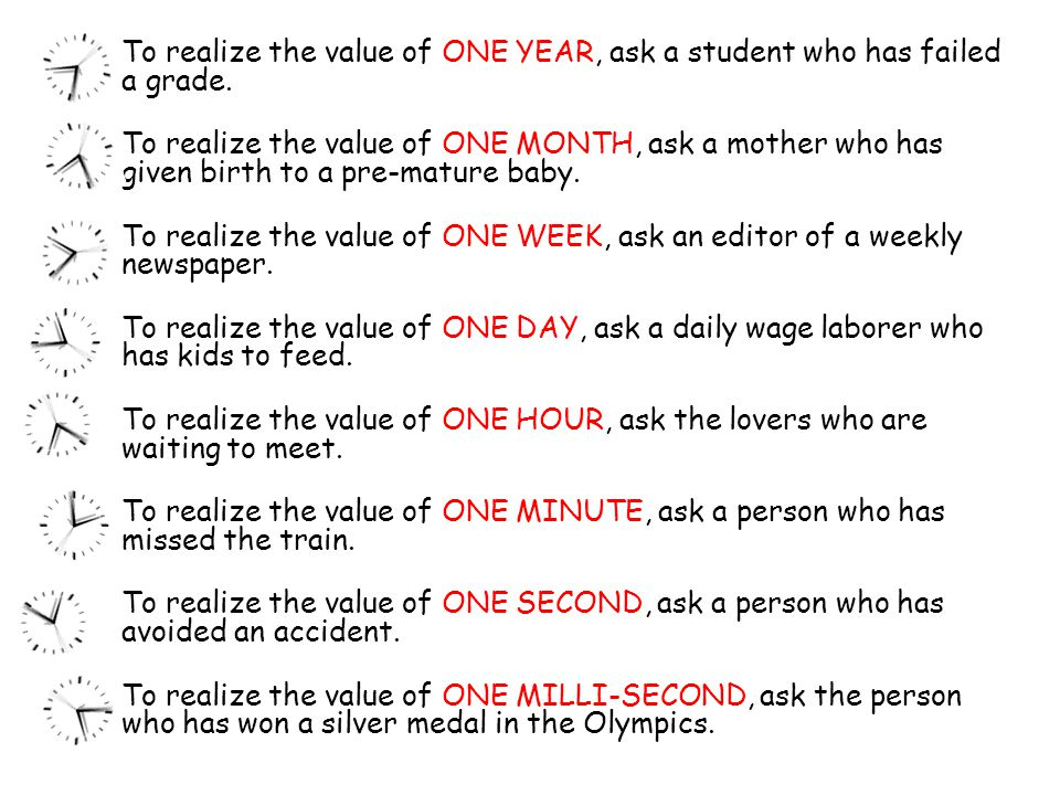 To realize the value of ONE YEAR, ask a student who has failed a grade