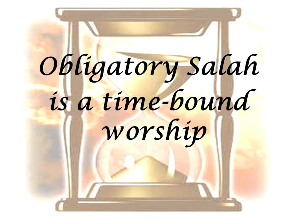 Obligatory Salah is a time-bound worship