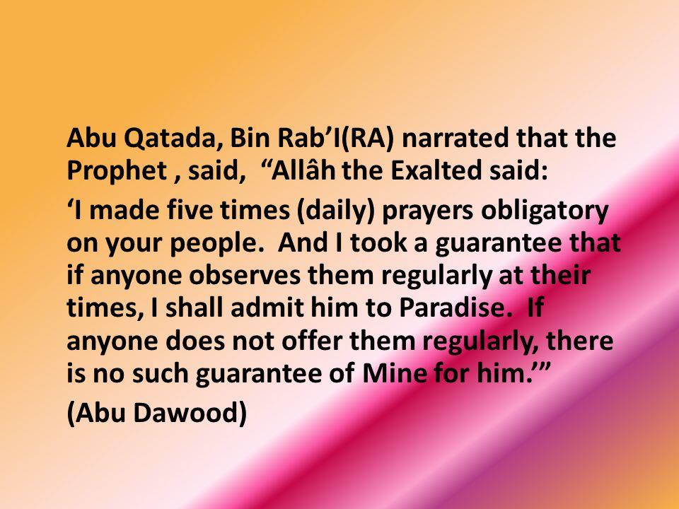 Abu Qatada, Bin Rab'I(RA) narrated that the Prophet , said, Allâh the Exalted said: