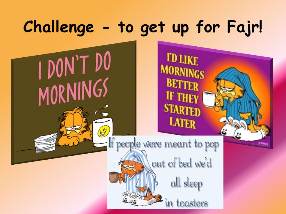Challenge - to get up for Fajr!