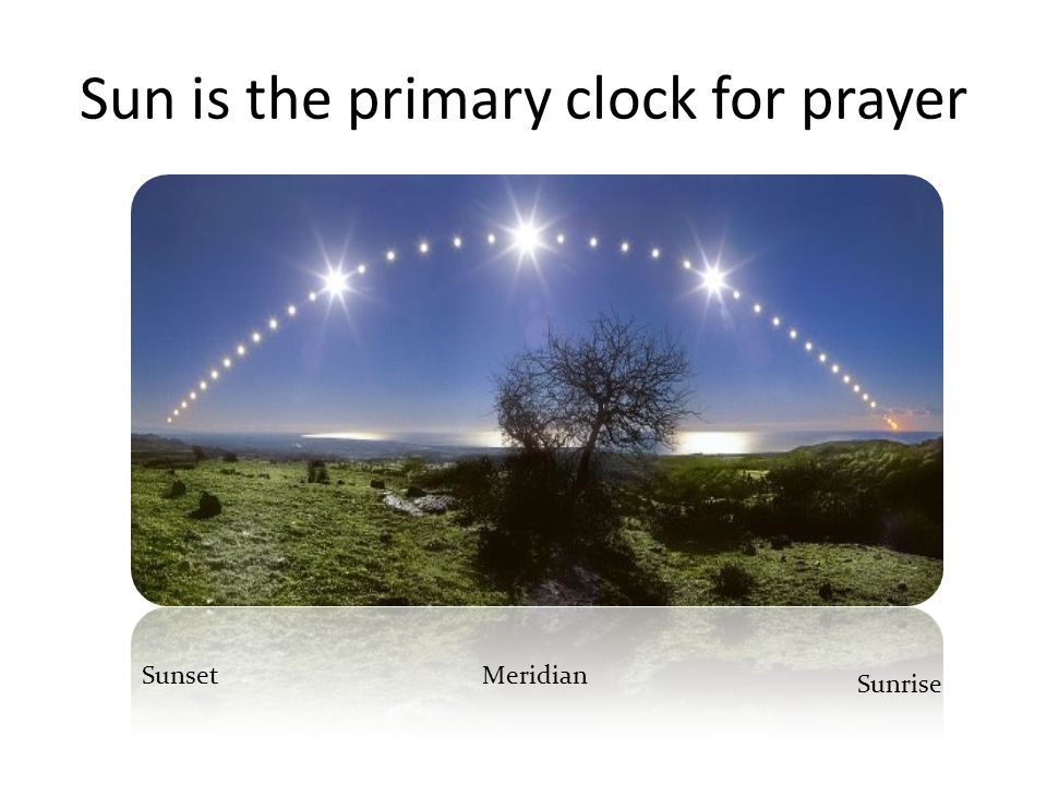 Sun is the primary clock for prayer