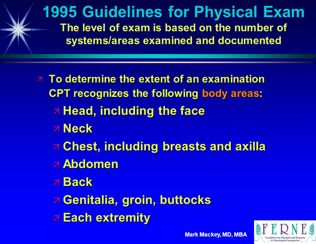 1995 Guidelines for Physical Exam The level of exam is based on the number of systems/areas examined and documented