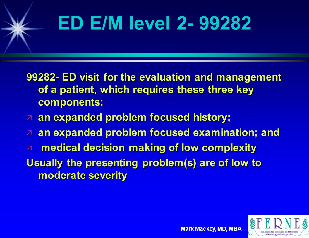 ED E/M level 2- 99282 99282- ED visit for the evaluation and management of a patient, which requires these three key components: