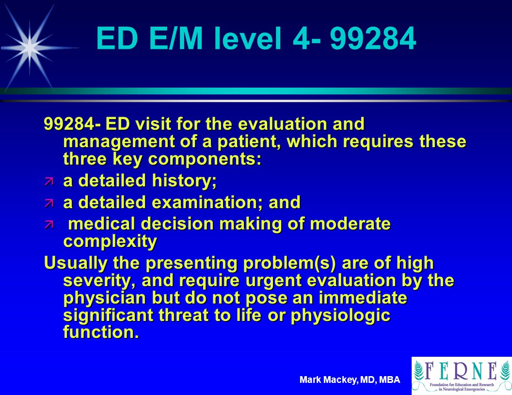ED E/M level 4- 99284 99284- ED visit for the evaluation and management of a patient, which requires these three key components: