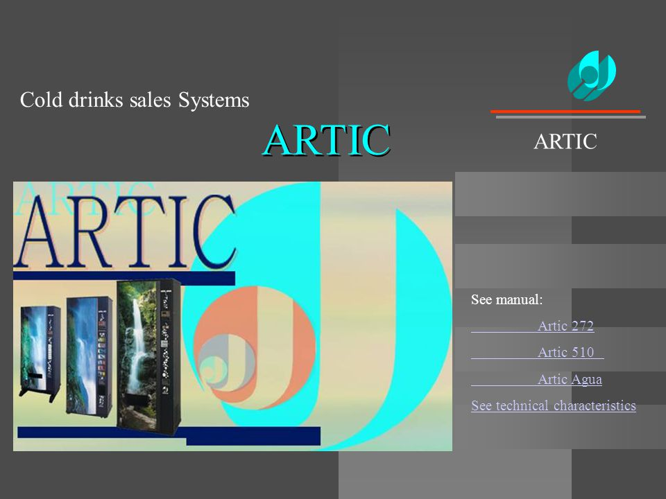 ARTIC Cold drinks sales Systems ARTIC See manual: Artic 272 Artic 510