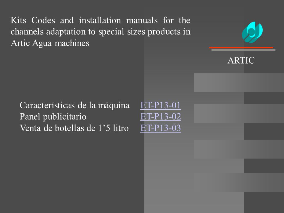 Kits Codes and installation manuals for the channels adaptation to special sizes products in Artic Agua machines