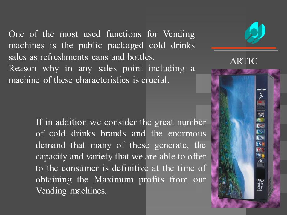 ARTIC One of the most used functions for Vending machines is the public packaged cold drinks sales as refreshments cans and bottles.