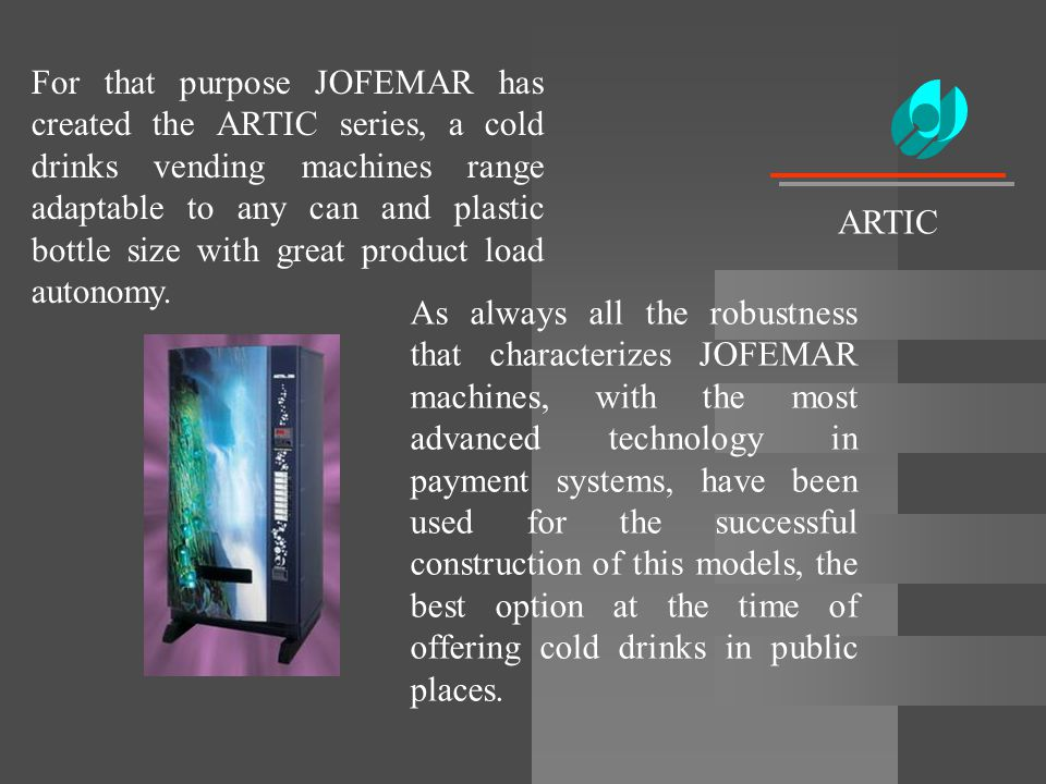 For that purpose JOFEMAR has created the ARTIC series, a cold drinks vending machines range adaptable to any can and plastic bottle size with great product load autonomy.