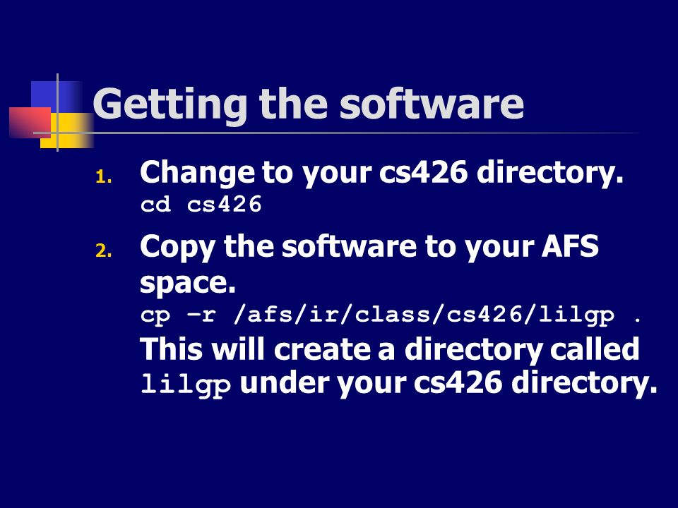 Getting the software Change to your cs426 directory. cd cs426