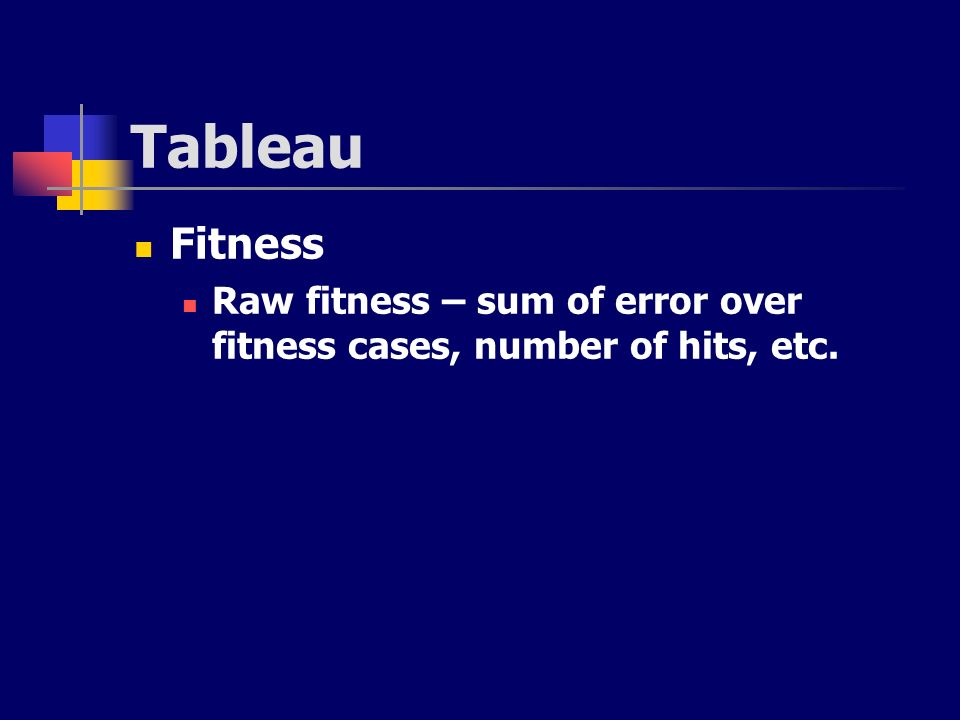 Tableau Fitness Raw fitness – sum of error over fitness cases, number of hits, etc.