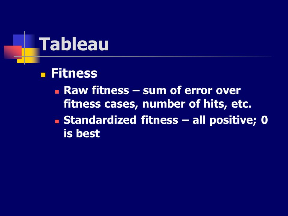 TableauFitness.Raw fitness – sum of error over fitness cases, number of hits, etc.