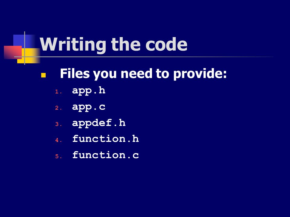 Writing the code Files you need to provide: app.h app.c appdef.h