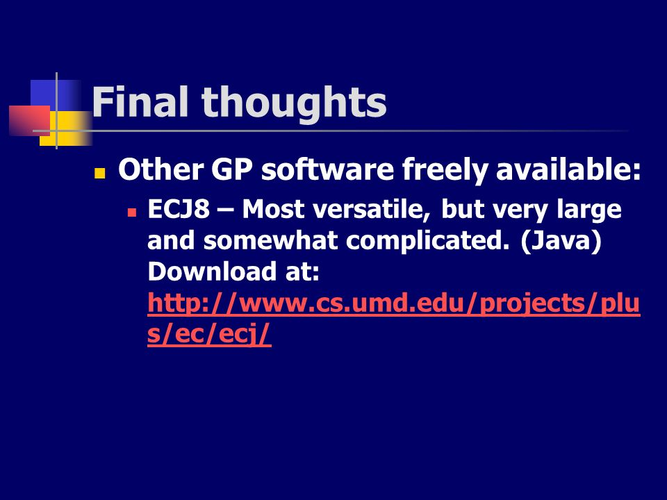 Final thoughts Other GP software freely available:
