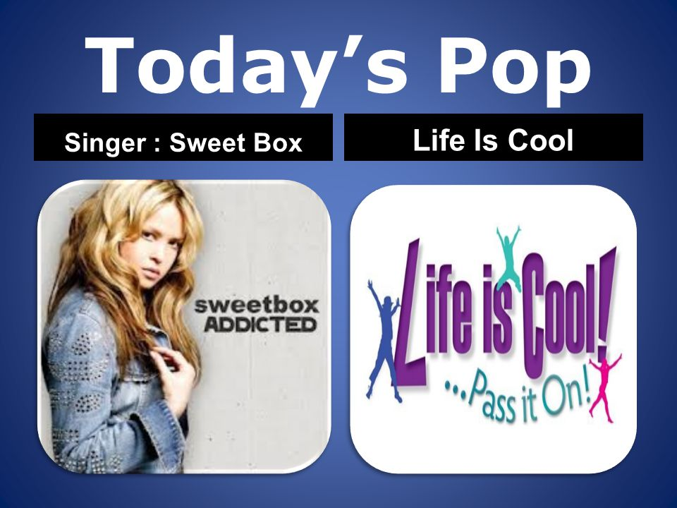 Today's Pop Singer : Sweet Box Life Is Cool