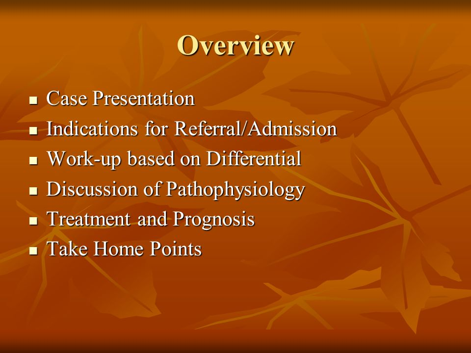 Overview Case Presentation Indications for Referral/Admission