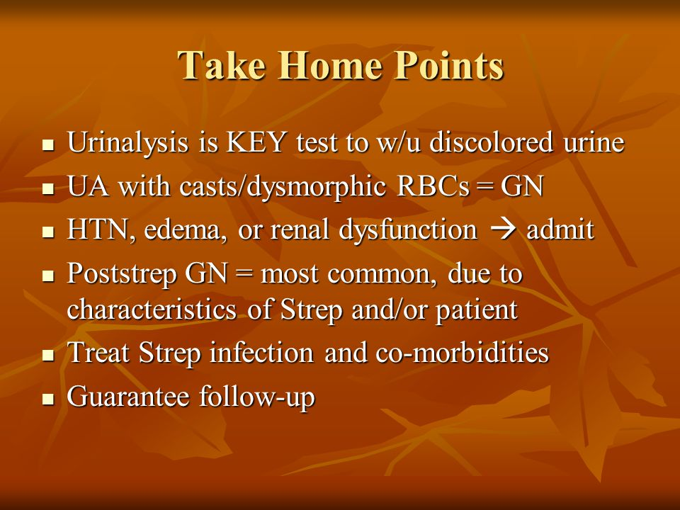 Take Home Points Urinalysis is KEY test to w/u discolored urine