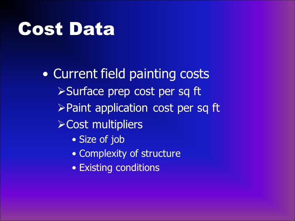 Cost Data Current field painting costs Surface prep cost per sq ft