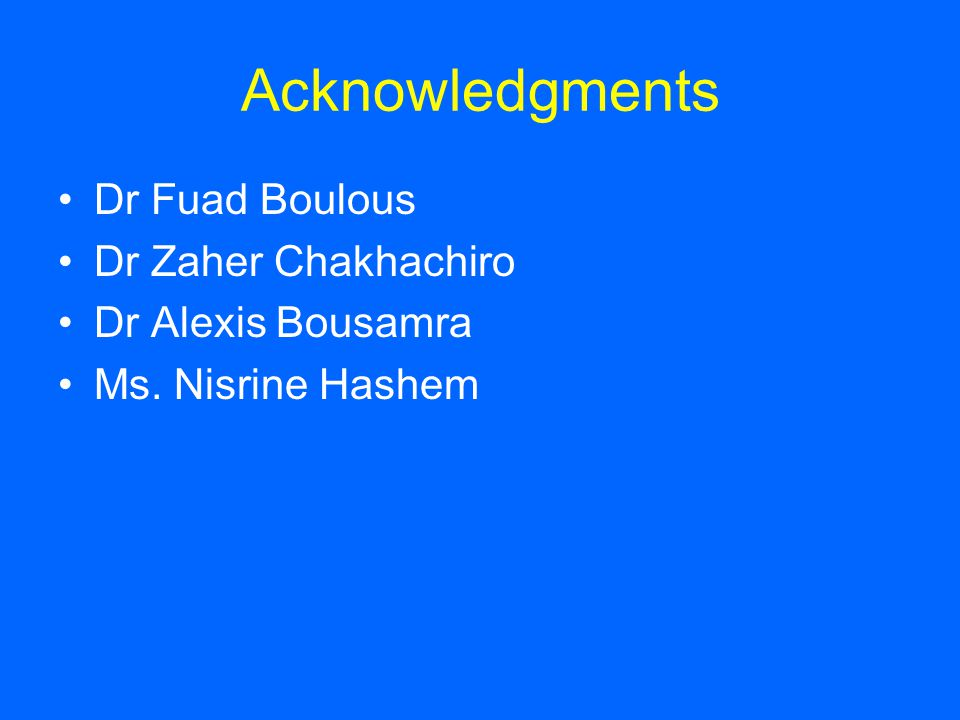 Acknowledgments Dr Fuad Boulous Dr Zaher Chakhachiro