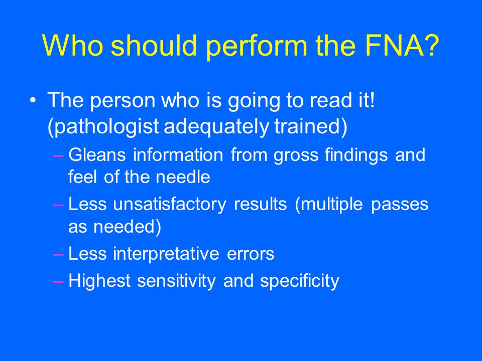 Who should perform the FNA