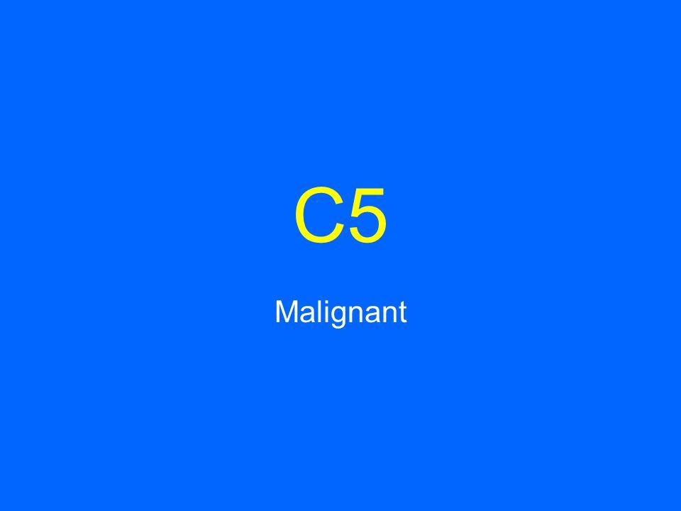 C5 Malignant