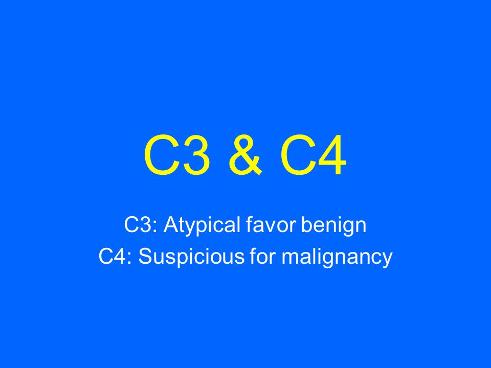 C3: Atypical favor benign C4: Suspicious for malignancy