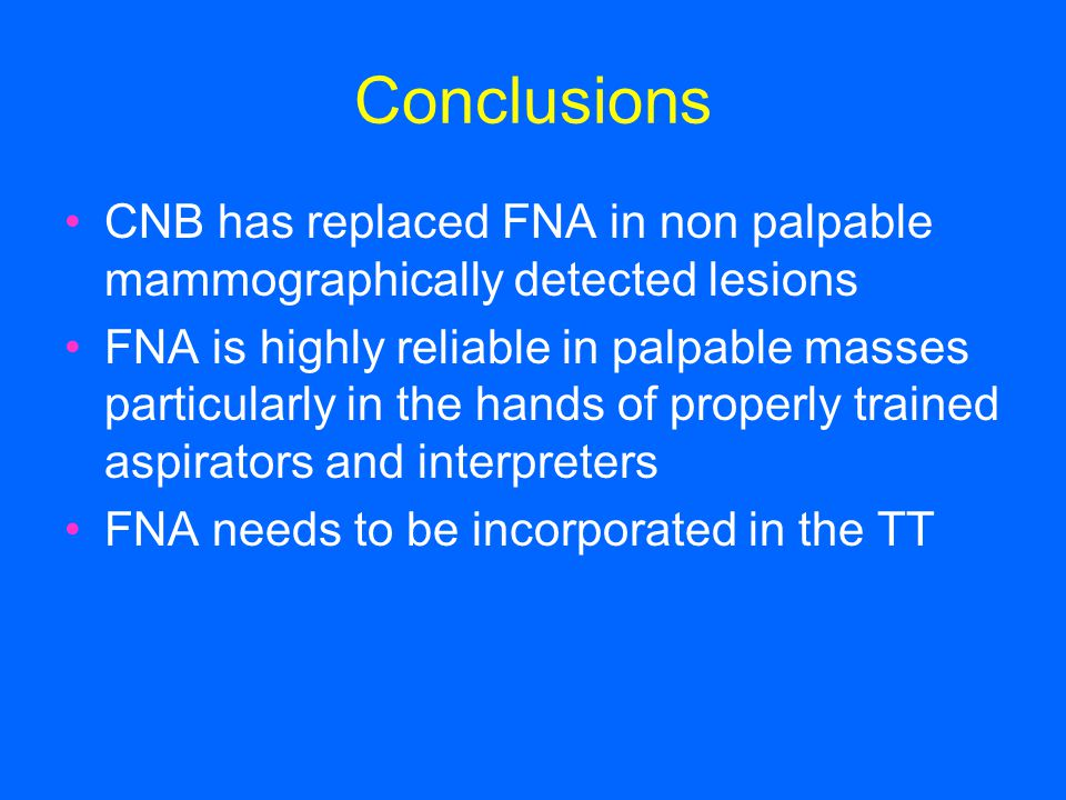 Conclusions CNB has replaced FNA in non palpable mammographically detected lesions.
