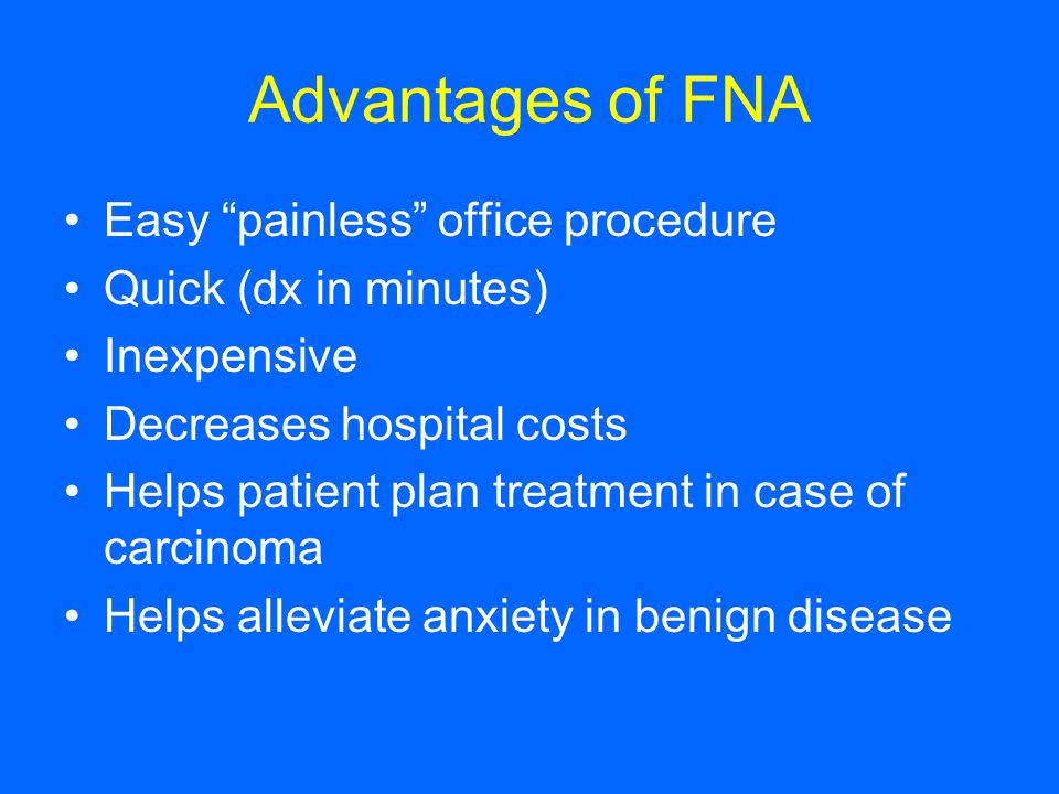Advantages of FNA Easy painless office procedure