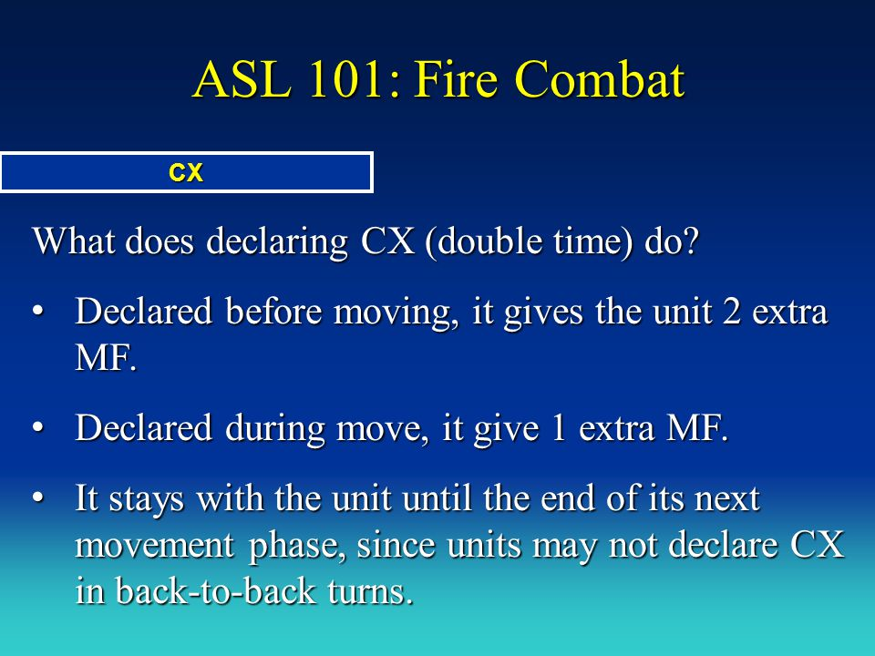ASL 101: Fire Combat What does declaring CX (double time) do