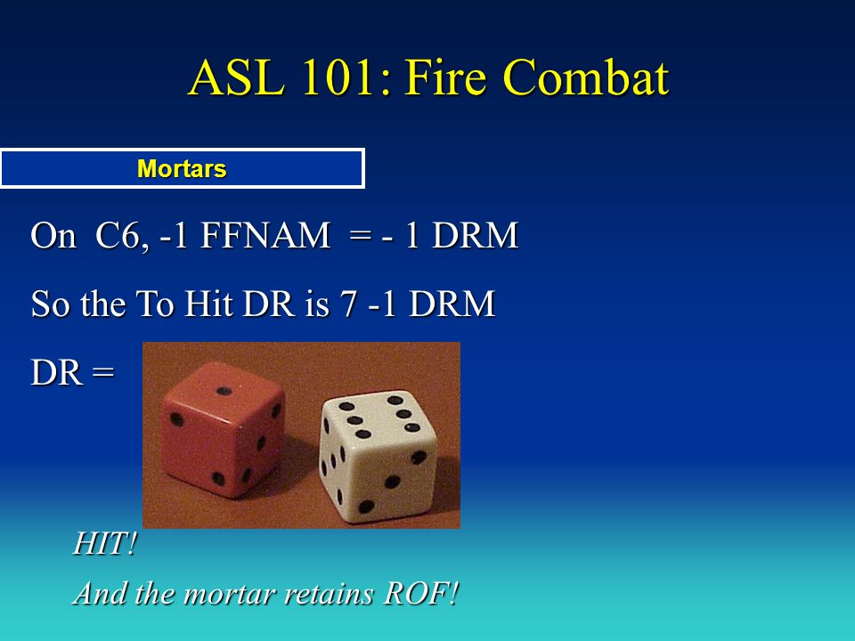 ASL 101: Fire Combat On C6, -1 FFNAM = - 1 DRM